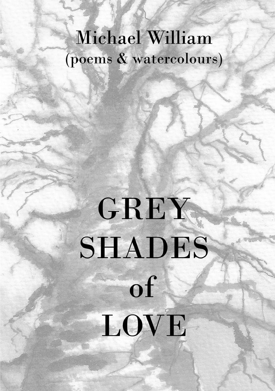 Michael William Grey Shades of Love matthew e nordin musings of the northern poet poems of love and faith