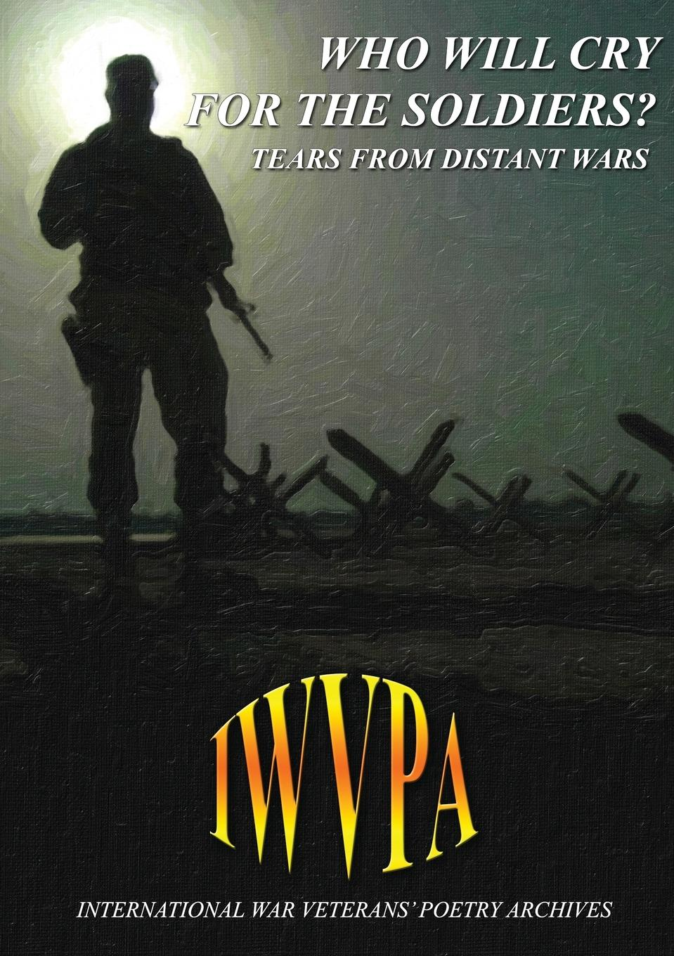 International War Veterans Poetry Archiv Who Will Cry For The Soldiers. Tears From Distant Wars poetry of the first world war