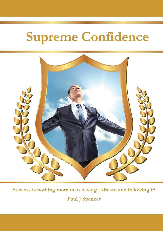 Paul J. Spencer Supreme Confidence fletcher g some kind of wonderful