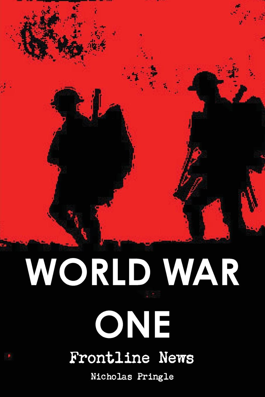 Nicholas Pringle World War One - Frontline News chinese ancient battles of the war the opium war one of the 2015 chinese ten book jane mijal khodorkovsky award winners