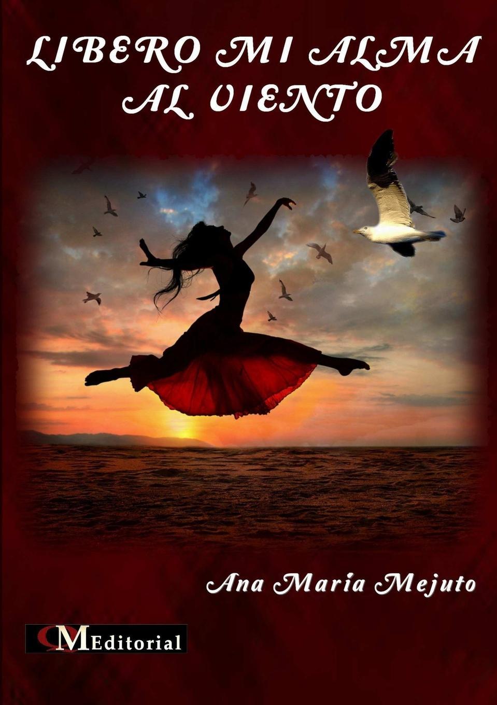 Ana María Mejuto Rogado LIBERO MI ALMA AL VIENTO francisco calvo baena palabras al viento