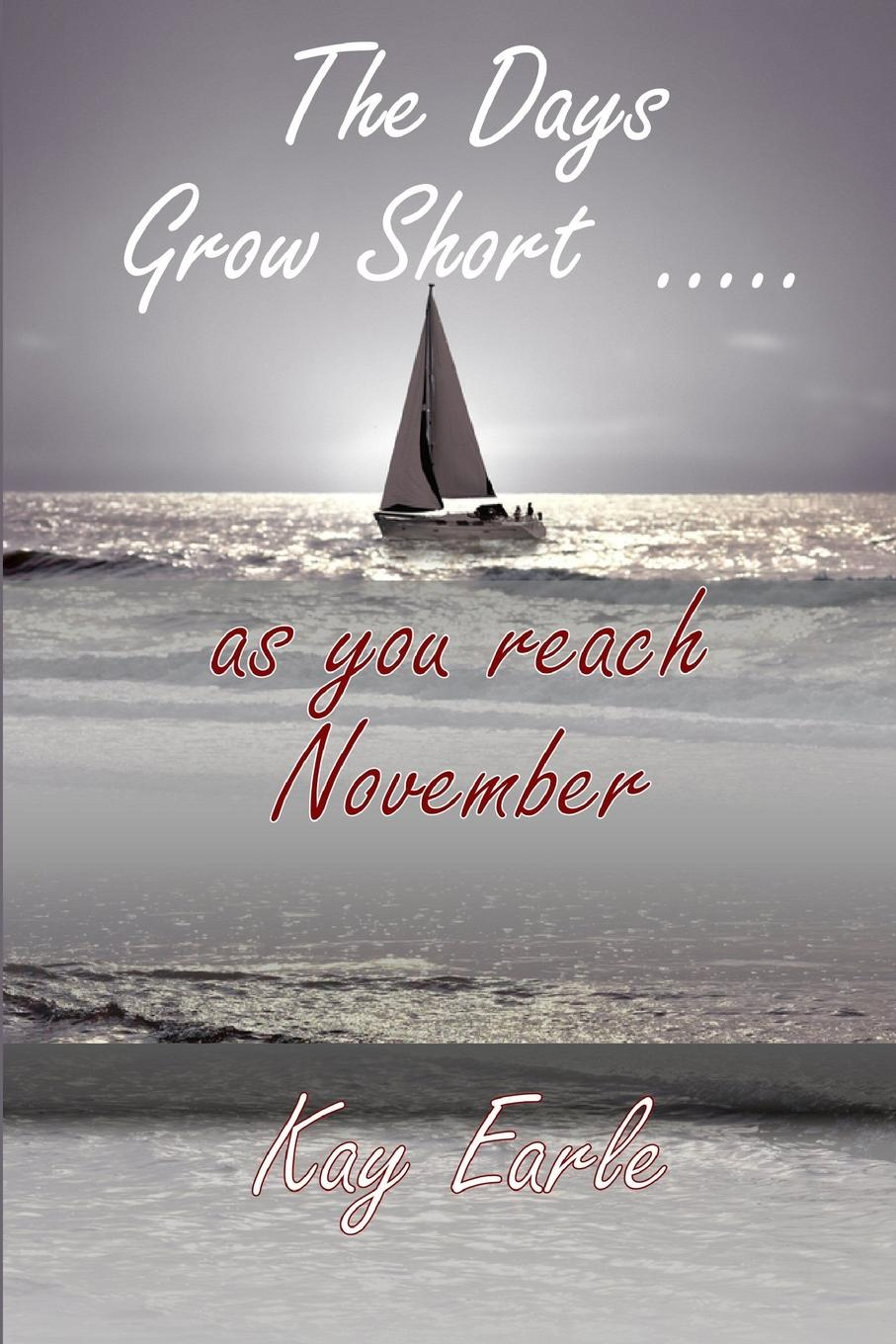 Kay Earle The Days Grow Short ..... as You Reach November