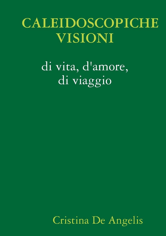 Cristina De Angelis Caleidoscopiche Visioni Di Vita, D.Amore, Di Viaggio цена и фото