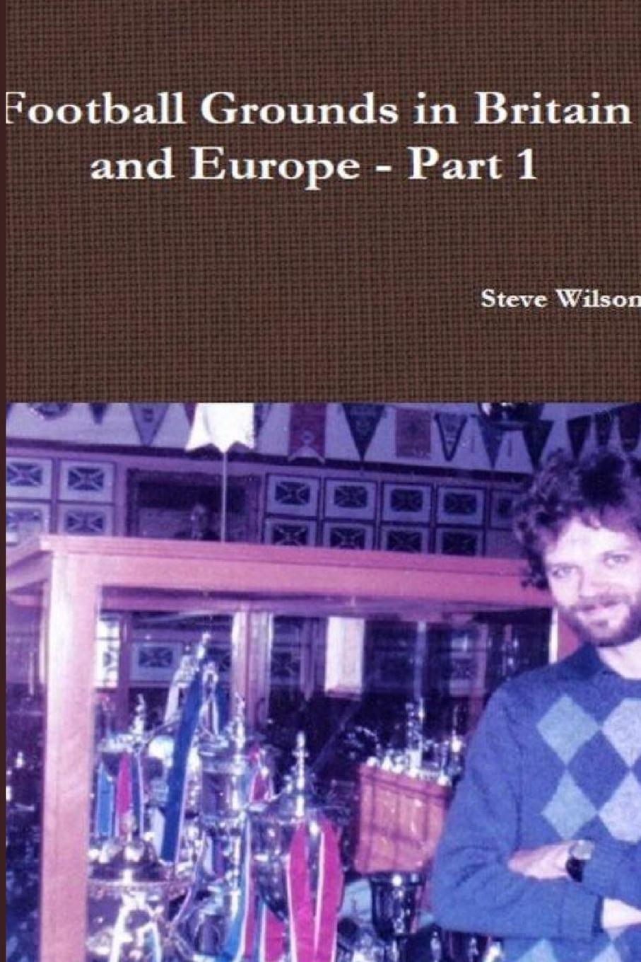 Steve Wilson Football Grounds in Britain and Europe - Part 1 the world s best orations volume i