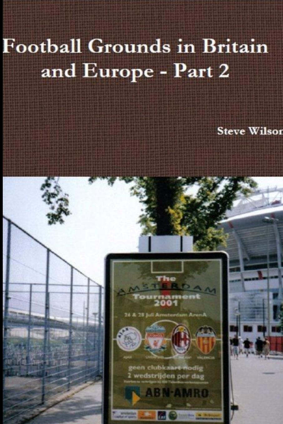 Steve Wilson Football Grounds in Britain and Europe - Part 2 the world s best orations volume i