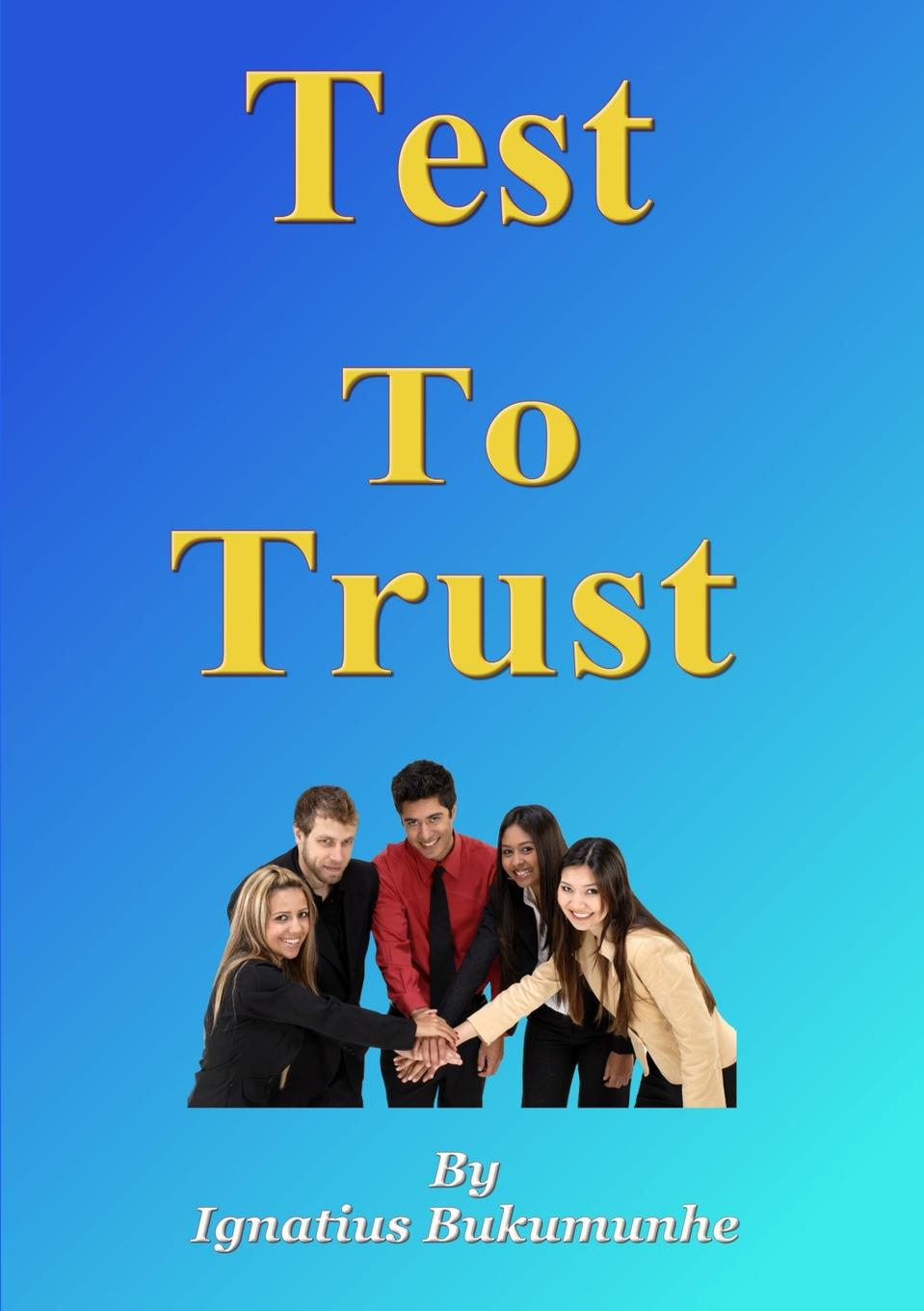 Ignatius Bukumunhe Test to Trust sherwyn morreale building the high trust organization strategies for supporting five key dimensions of trust