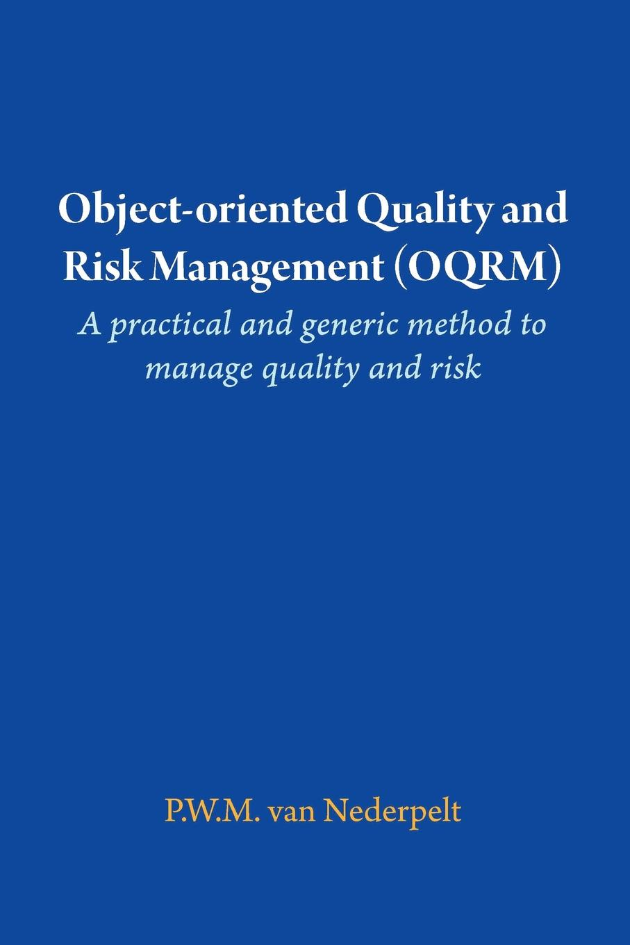Object-oriented Quality and Risk Management (OQRM). A practical and generic method to manage quality and risk. Management aims to control quality and risks, but it often does...