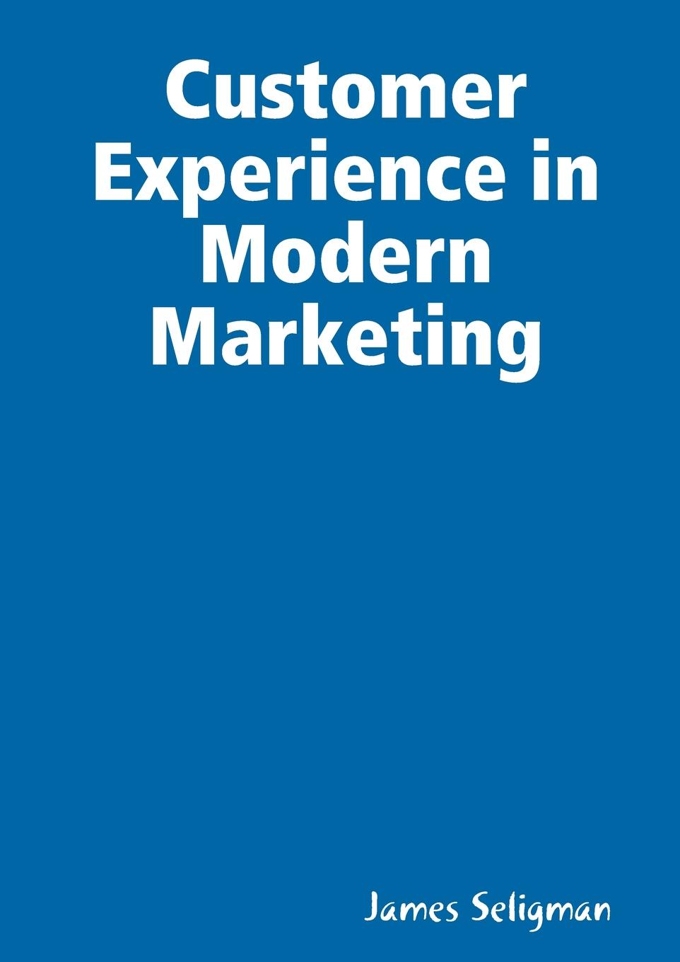 Customer Experience in Modern Marketing Customer Experience Management in Modern Marketing is a dynamic...