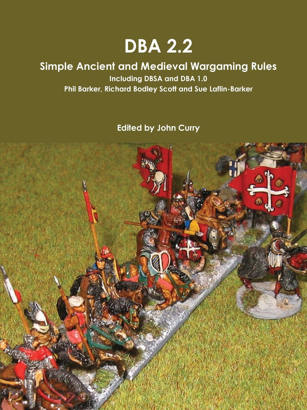 John Curry, Phil Barker, Richard Bodley Scott DBA 2.2 Simple Ancient and Medieval Wargaming Rules Including Dbsa and DBA 1.0 hoyle s rules of games
