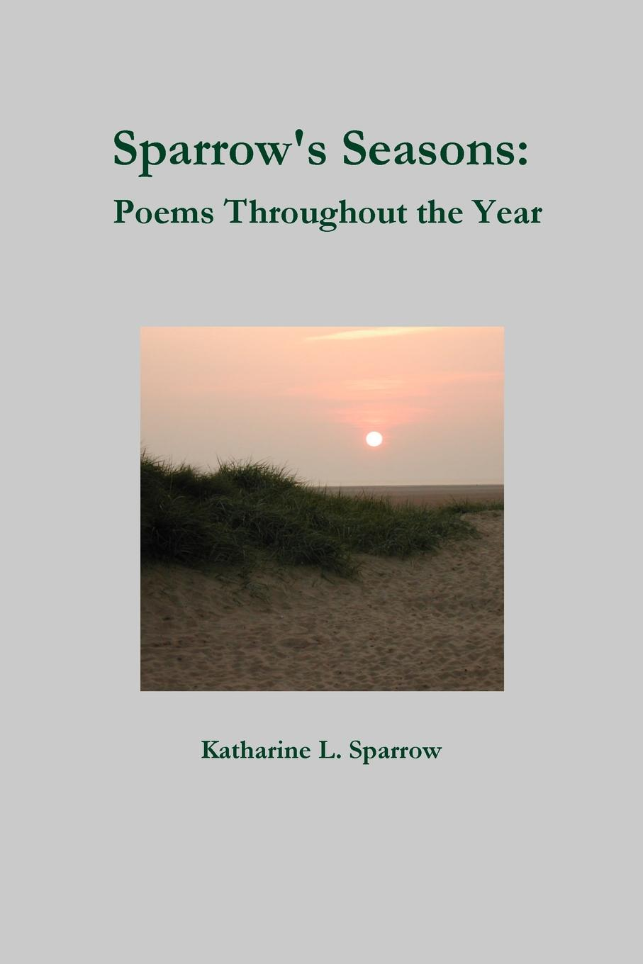 Katharine L. Sparrow Sparrow.s Seasons. Poems Throughout the Year joseph r trudel of seasons known