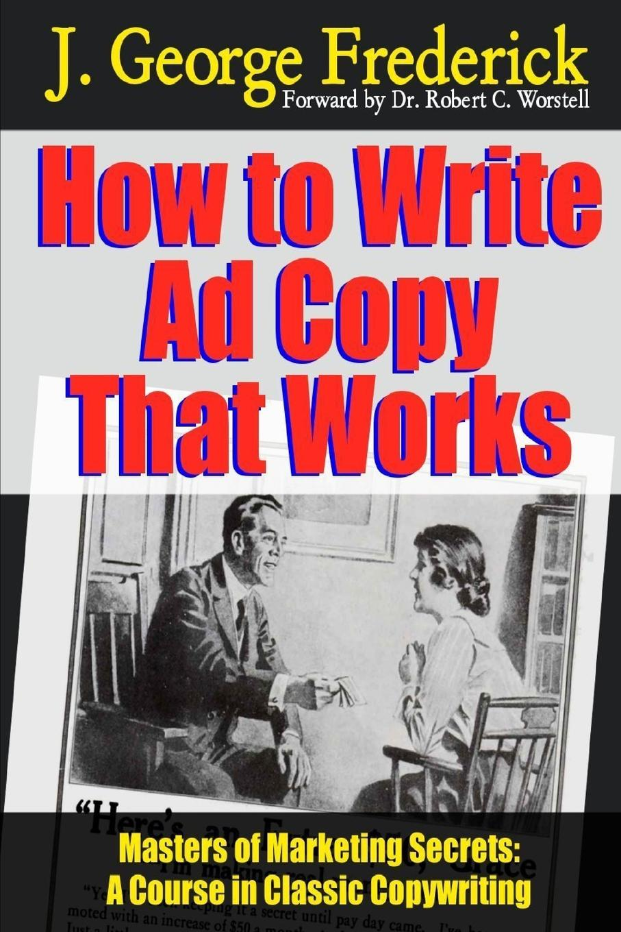 How to Write Ad Copy That Works - Masters of Marketing Secrets. A Course in Classic Copywriting As you are reading this, you are obviously interested in...