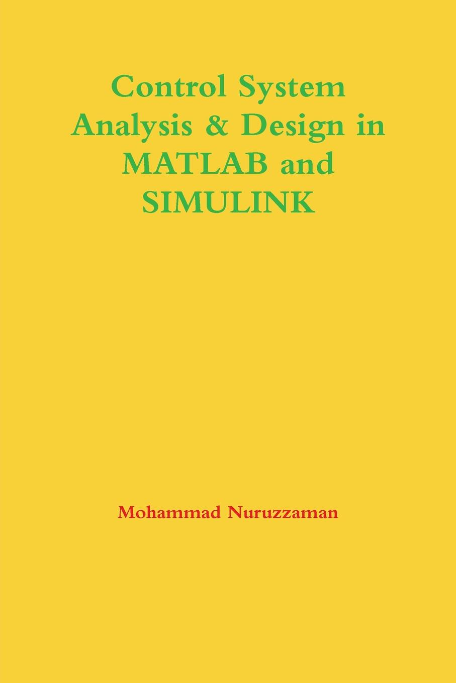 Mohammad Nuruzzaman Control System Analysis . Design in MATLAB and Simulink huaping liu problem based learning in communication systems using matlab and simulink