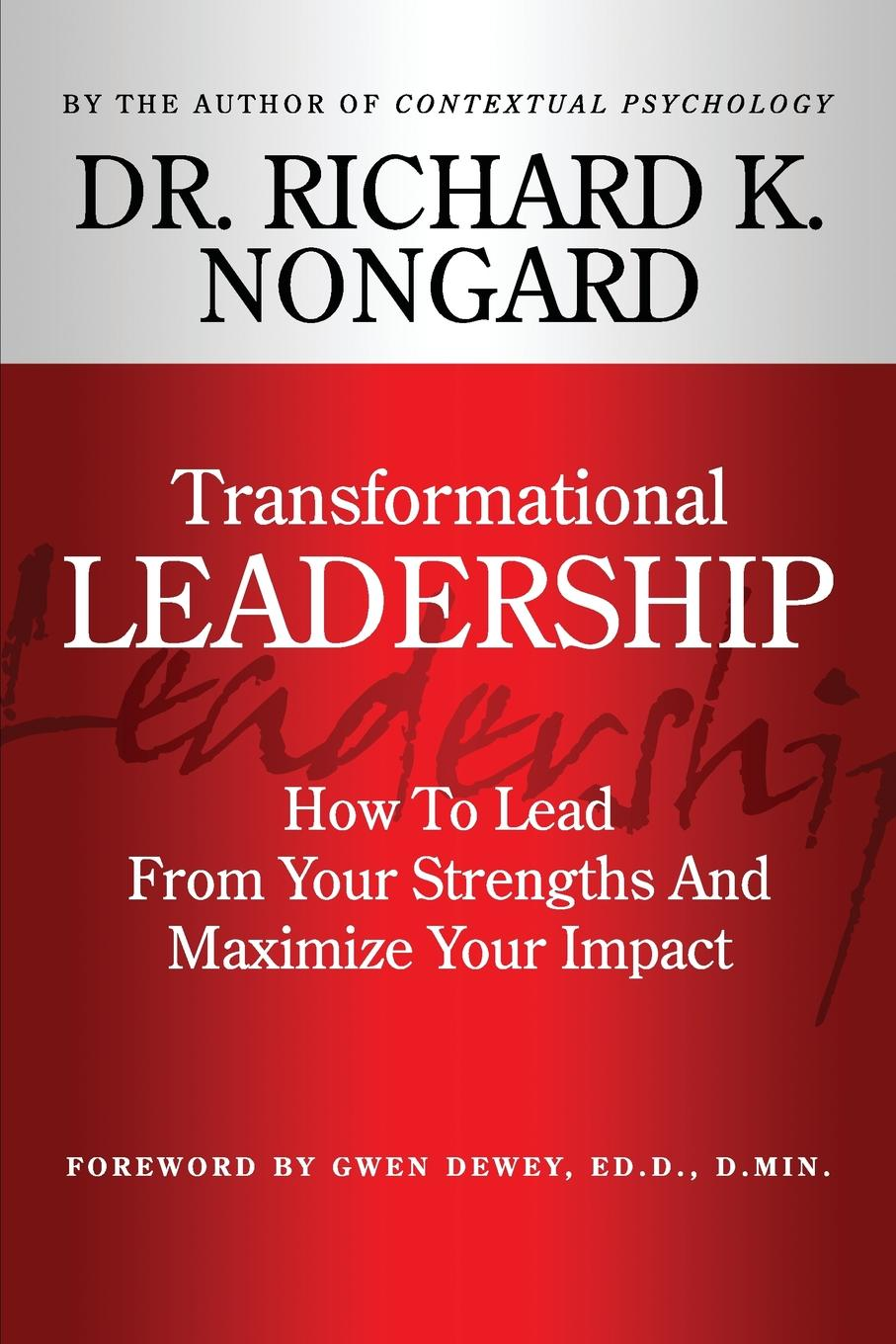 Richard Nongard Transformational Leadership How to Lead from Your Strengths and Maximize Your Impact richard nongard transformational leadership how to lead from your strengths and maximize your impact