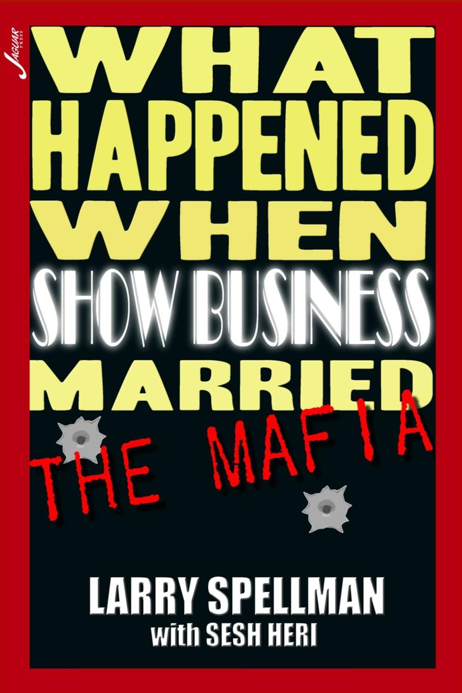 Larry Spellman What Happened When Show Business Married the Mafia akon his story