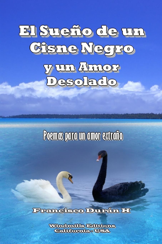 Francisco Durán H El Sueno de un Cisne Negro y un Amor Desolado teodoro baró amor con amor se paga comedia en un acto y en verso spanish edition
