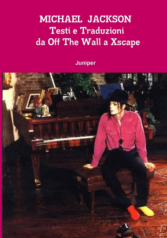 Juniper MICHAEL JACKSON Testi e Traduzioni da Off The Wall a Xscape michael jackson michael jackson off the wall picture