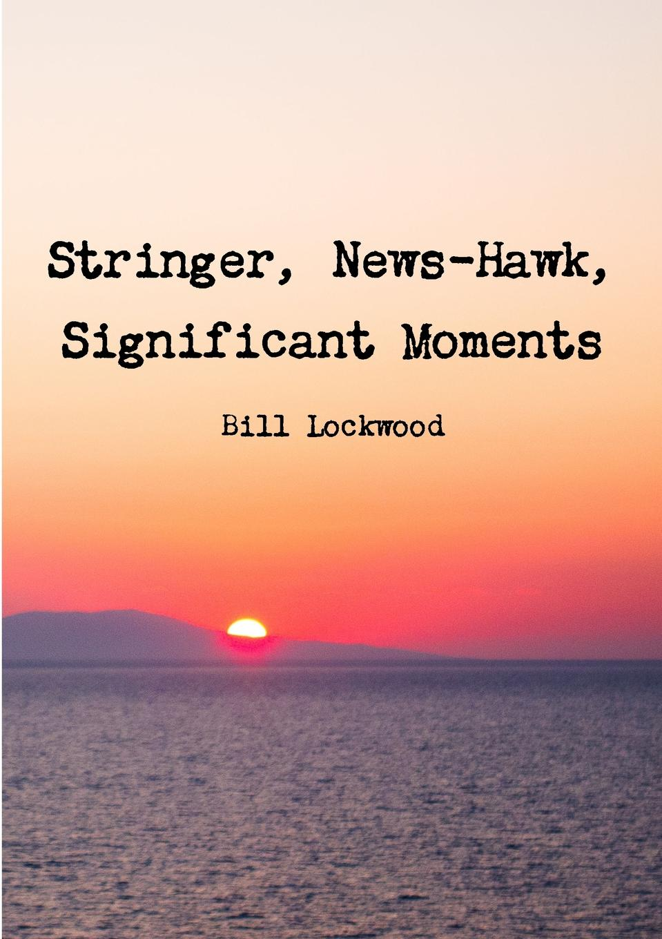 Bill Lockwood Stringer, News-Hawk, Significant Moments bill flanagan bill flanigan u2 at the end of the world