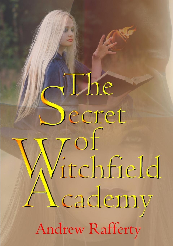 Andrew Rafferty The Secret of Witchfield Academy