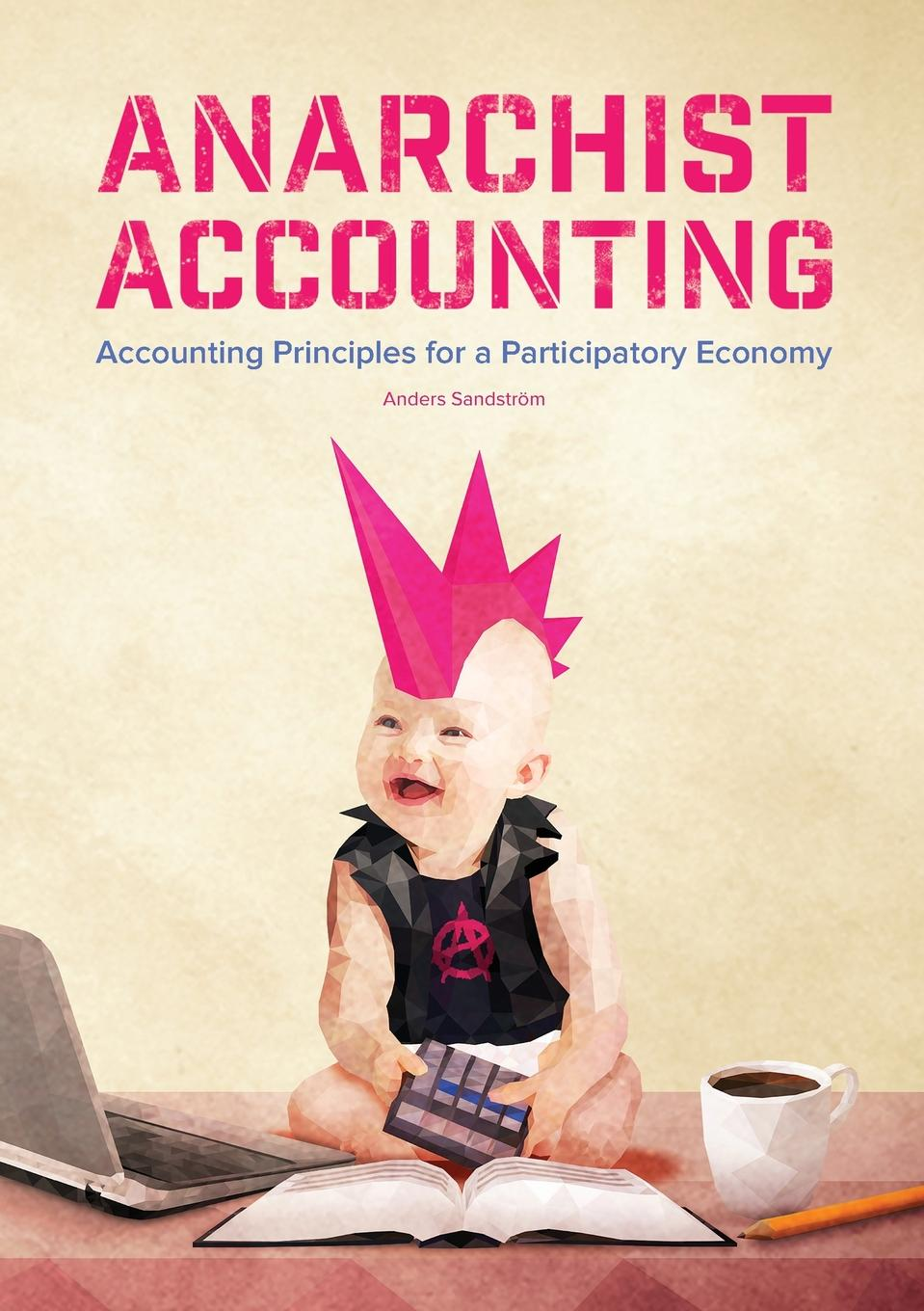 Anarchist Accounting. Accounting Principles for a Participatory Economy How would an economic system based on libertarian socialist...
