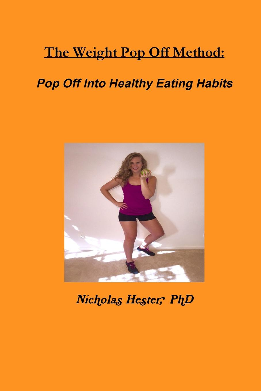 Nicholas Hester The Weight Pop Off Method. Pop Off Into Healthy Eating Habits nicholas hester stop stopping your unstoppableness 1