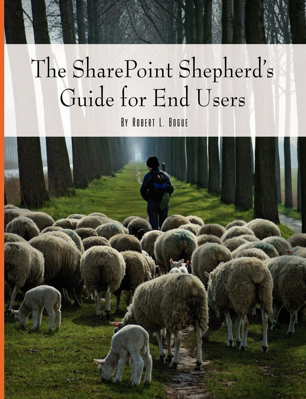 Robert Bogue The SharePoint Shepherd.s Guide for End Users steve slavin all the math you ll ever need a self teaching guide