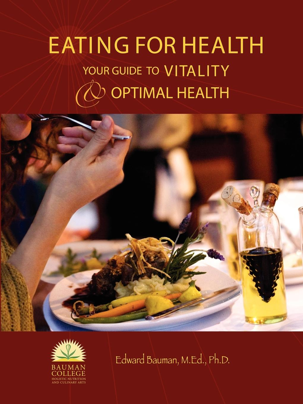 Edward Bauman Ph.D. Eating For Health.. Your Guide to Vitality . Optimal Health the a z of eating out