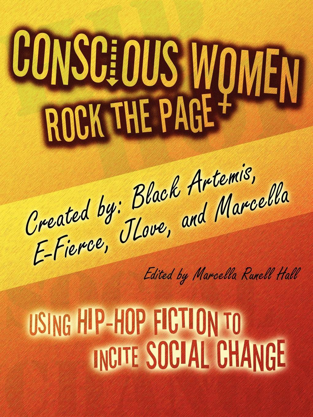 Marcella Runell Hall Conscious Women Rock the Page. Using Hip-Hop Fiction to Incite Social Change
