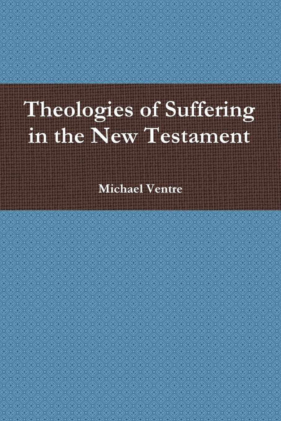 Michael Ventre Theologies of Suffering in the New Testament cd korn the serenity of suffering