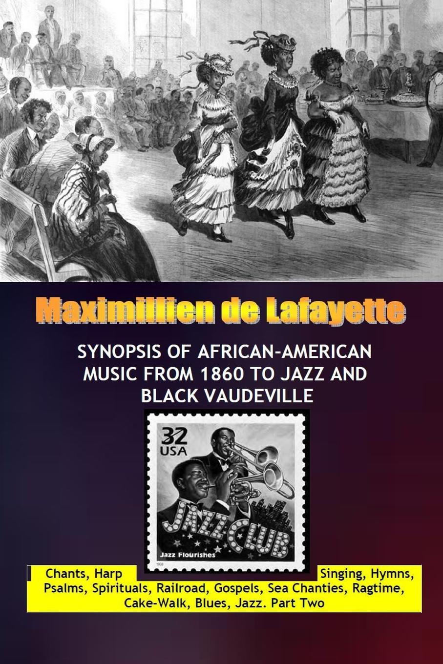 Maximillien De Lafayette Synopsis of African-American Music from 1860 to Jazz and Black Vaudeville maximillien de lafayette vol two 10th edition history and anthology of french song and cabaret from 1730 to the present day