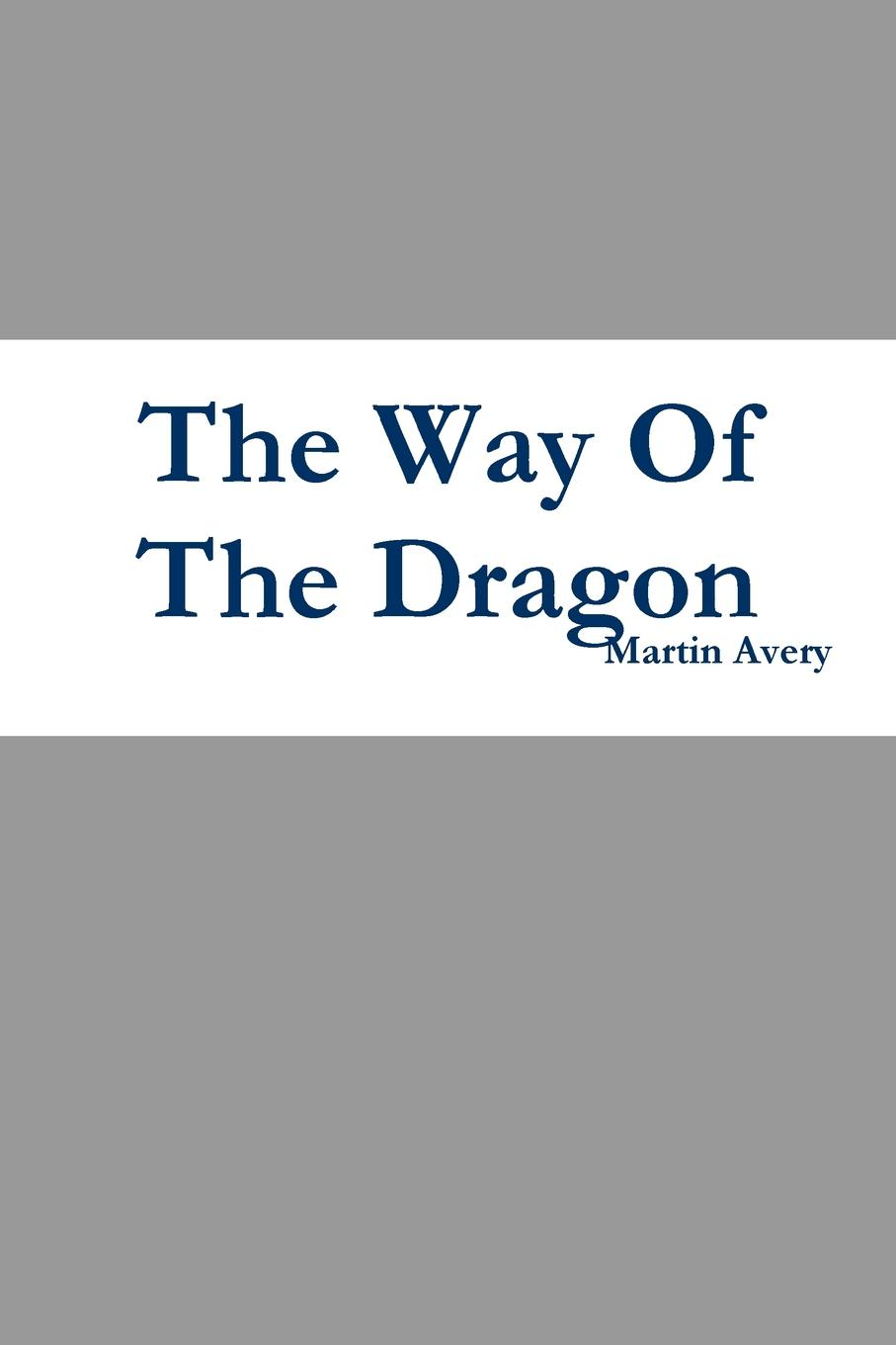 Martin Avery The Way of the Dragon keith laidler the last empress the she dragon of china