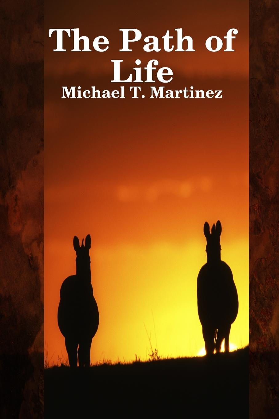 Michael T. Martinez The Path of Life