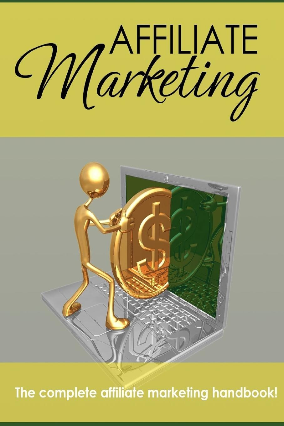 Affiliate Marketing - The Complete Affiliate Marketing Handbook When it comes to going into business online, of easiest...