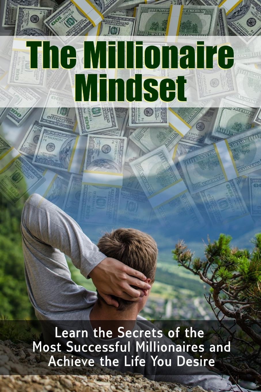 The Millionaire Mindset You are always unhappy with all the negative thoughts in your mind....