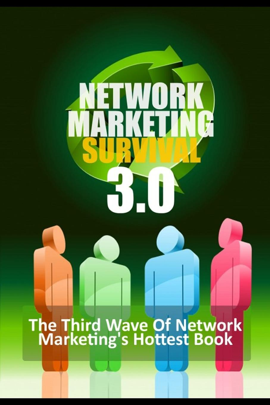 Network Marketing Survival 3.0 - The Third Wave of Network Marketing.s Hottest Book Network marketing is not the same old routine it was in the Baby...