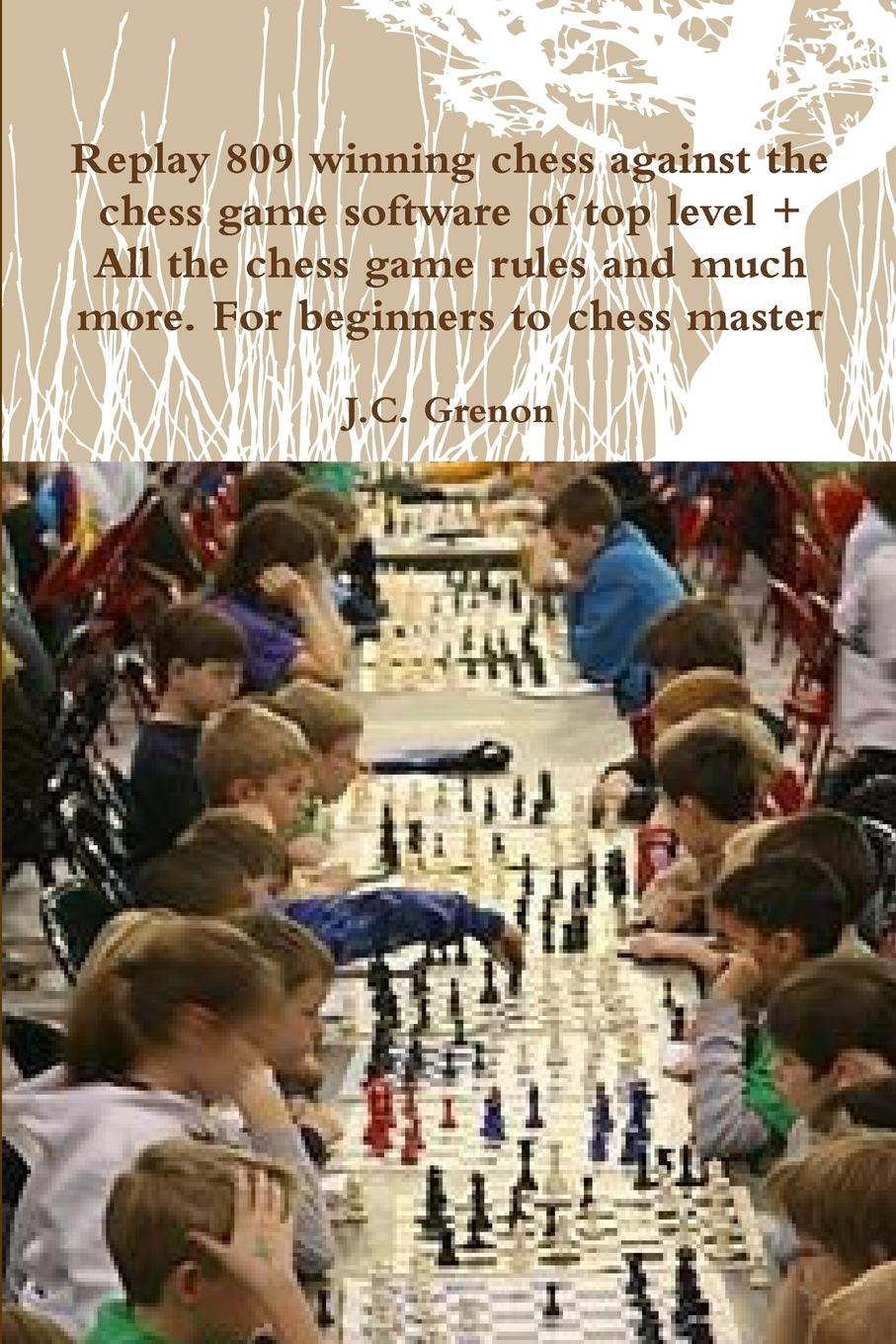 J.C. Grenon Replay 809 winning chess against the high chess software . All the chess rules and much more