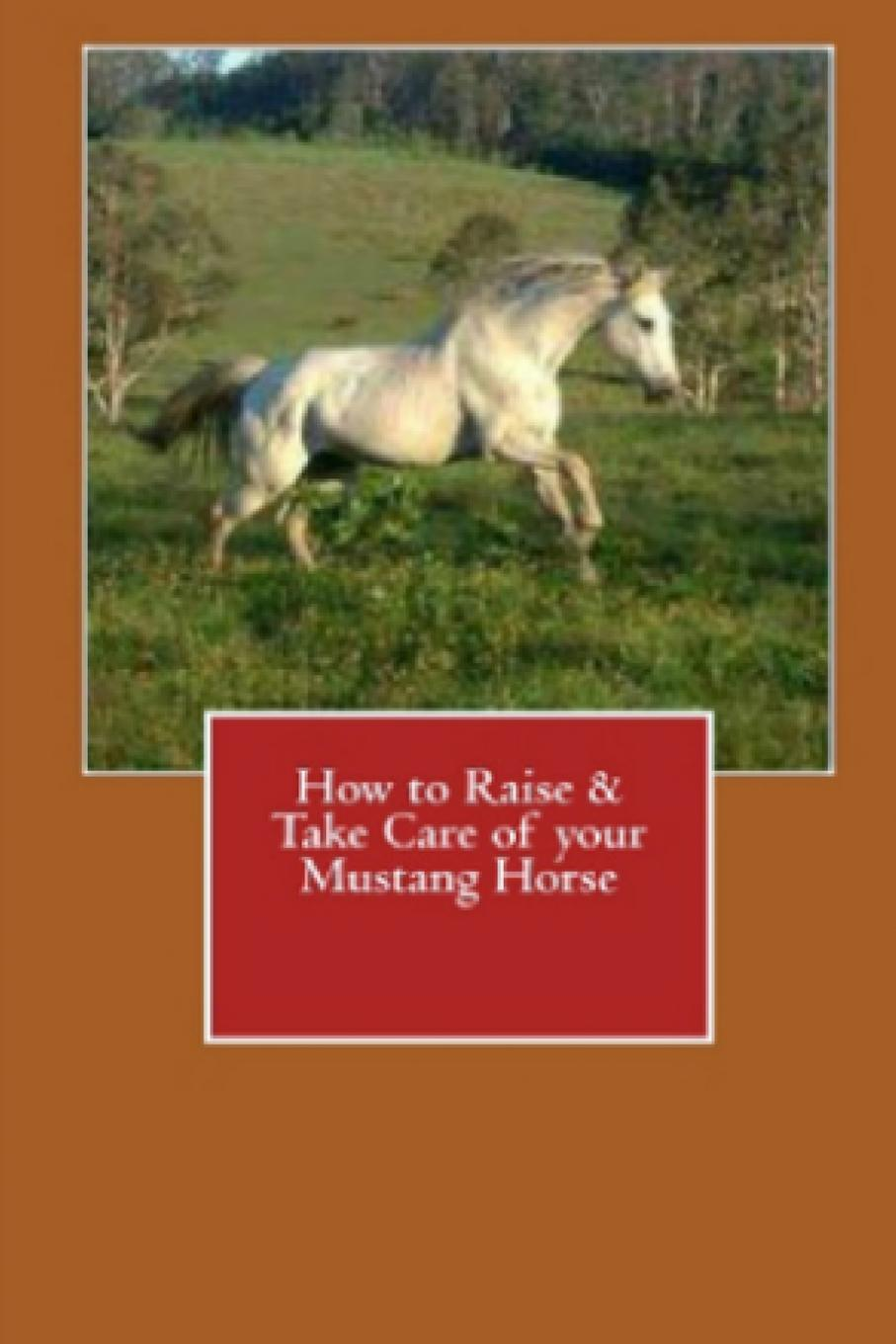 Vince Stead How to Raise . Take Care of your Mustang Horse