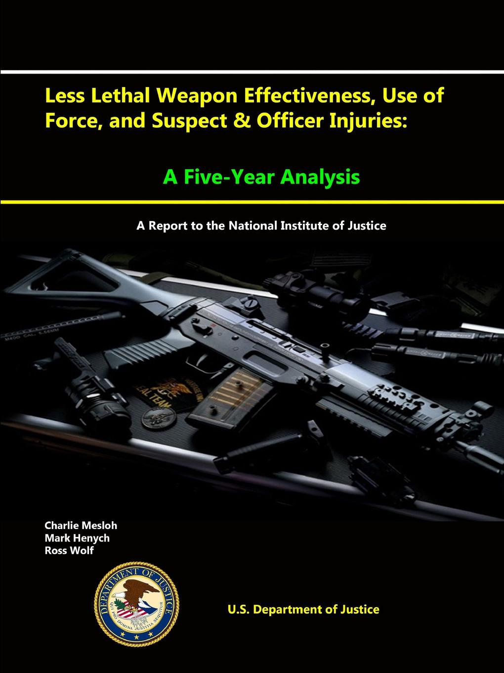 U.S. Department of Justice Less Lethal Weapon Effectiveness, Use of Force, and Suspect . Officer Injuries. A Five-Year Analysis (A report to the National Institute of Justice)