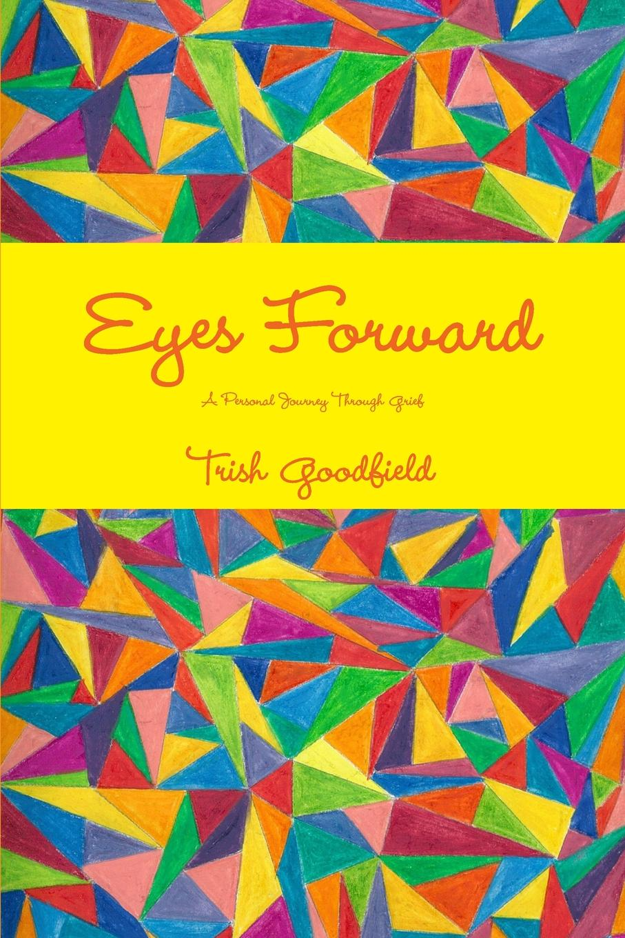 Trish Goodfield Eyes Forward - A Personal Journey Through Grief when i was five i killed myself