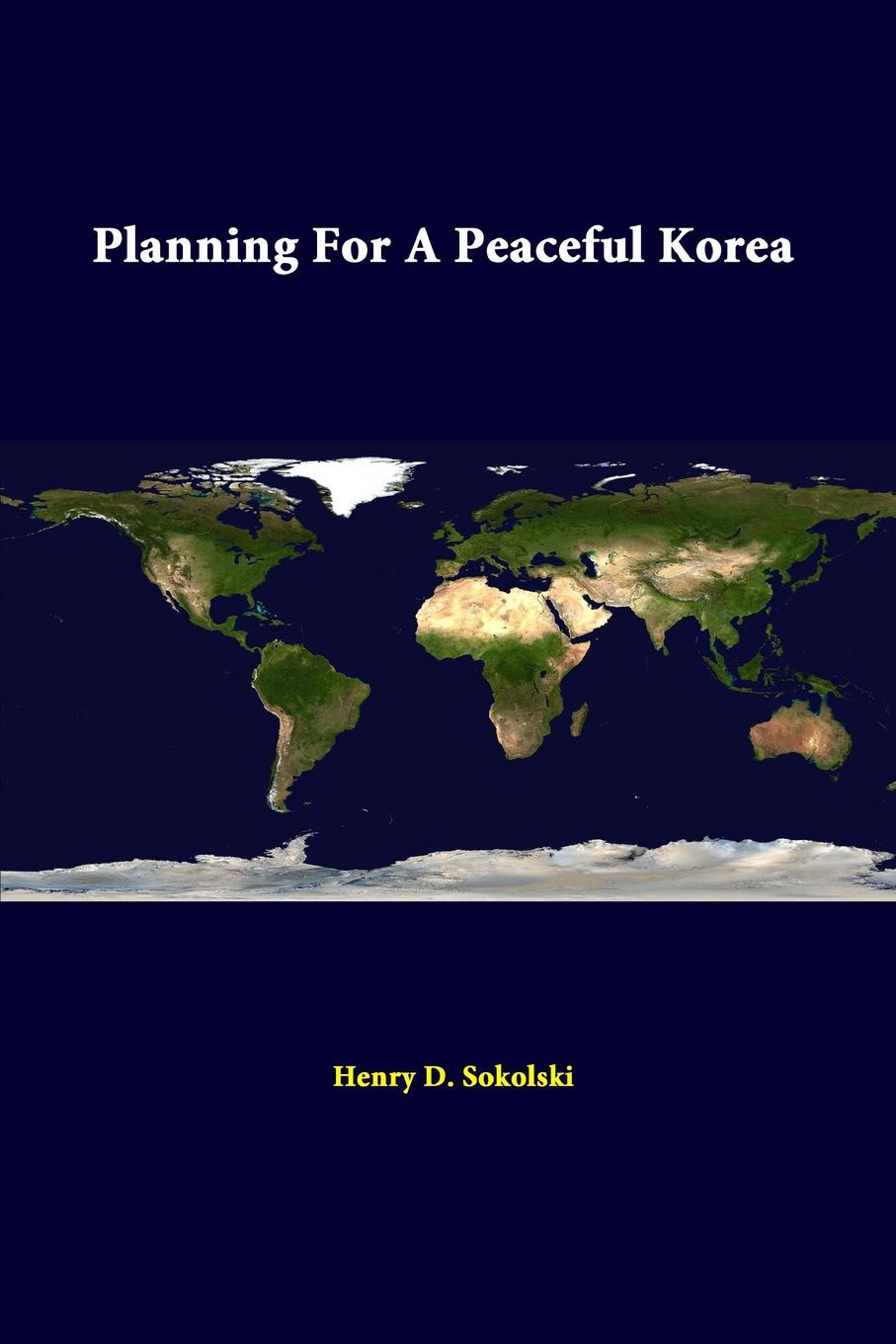 Henry D. Sokolski Planning for a Peaceful Korea strategic studies institute samuel s investigation north korean foreign relations in the post cold war world