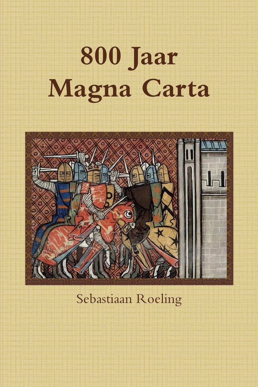Sebastiaan Roeling 800 jaar Magna Carta louis hennepin aenmerckelycke historische reys beschryvinge door verscheyde landen veel grooter als die van geheel europa onlanghs ontdeckt microform