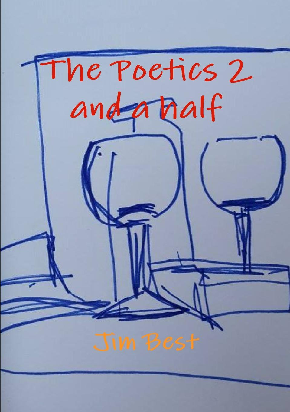 Jim Best The Poetics 2 and a half