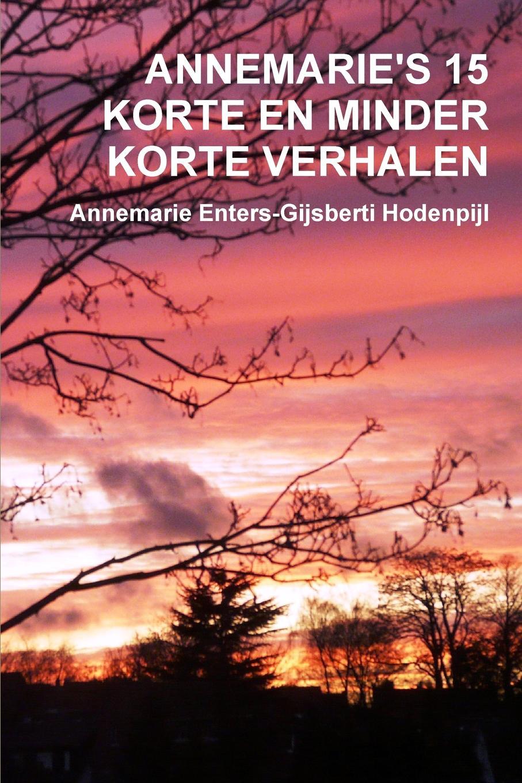 Annemarie Enters-Gijsberti Hodenpijl ANNEMARIE.S 15 KORTE EN MINDER KORTE VERHALEN цена