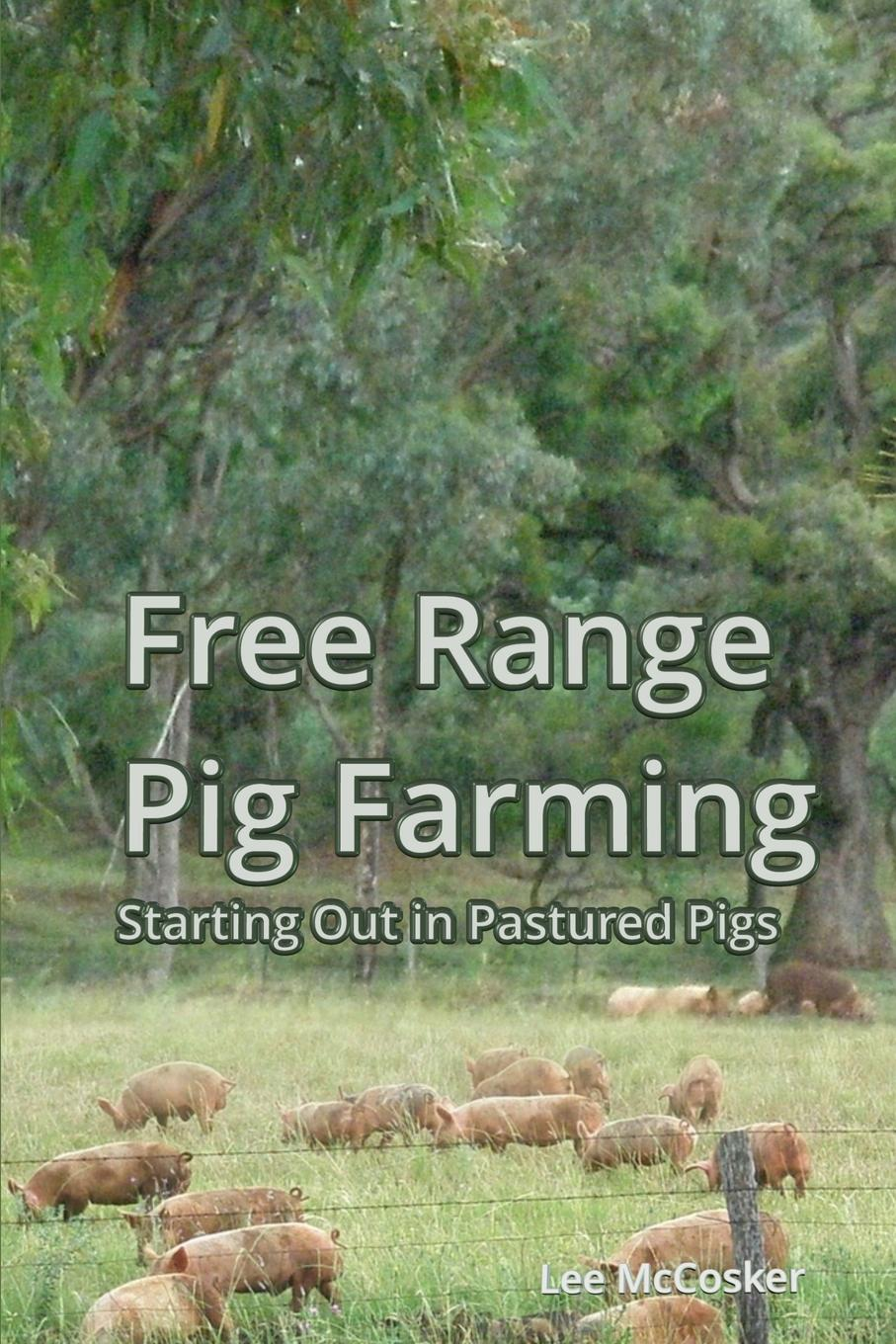 Фото - Lee McCosker Free Range Pig Farming - Starting Out in Pastured Pigs agent based snort in distributed environment