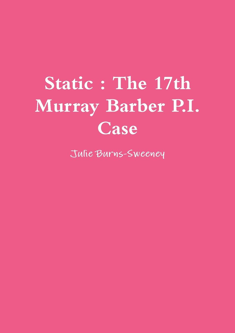 Static. The 17th Murray Barber P.I. Case