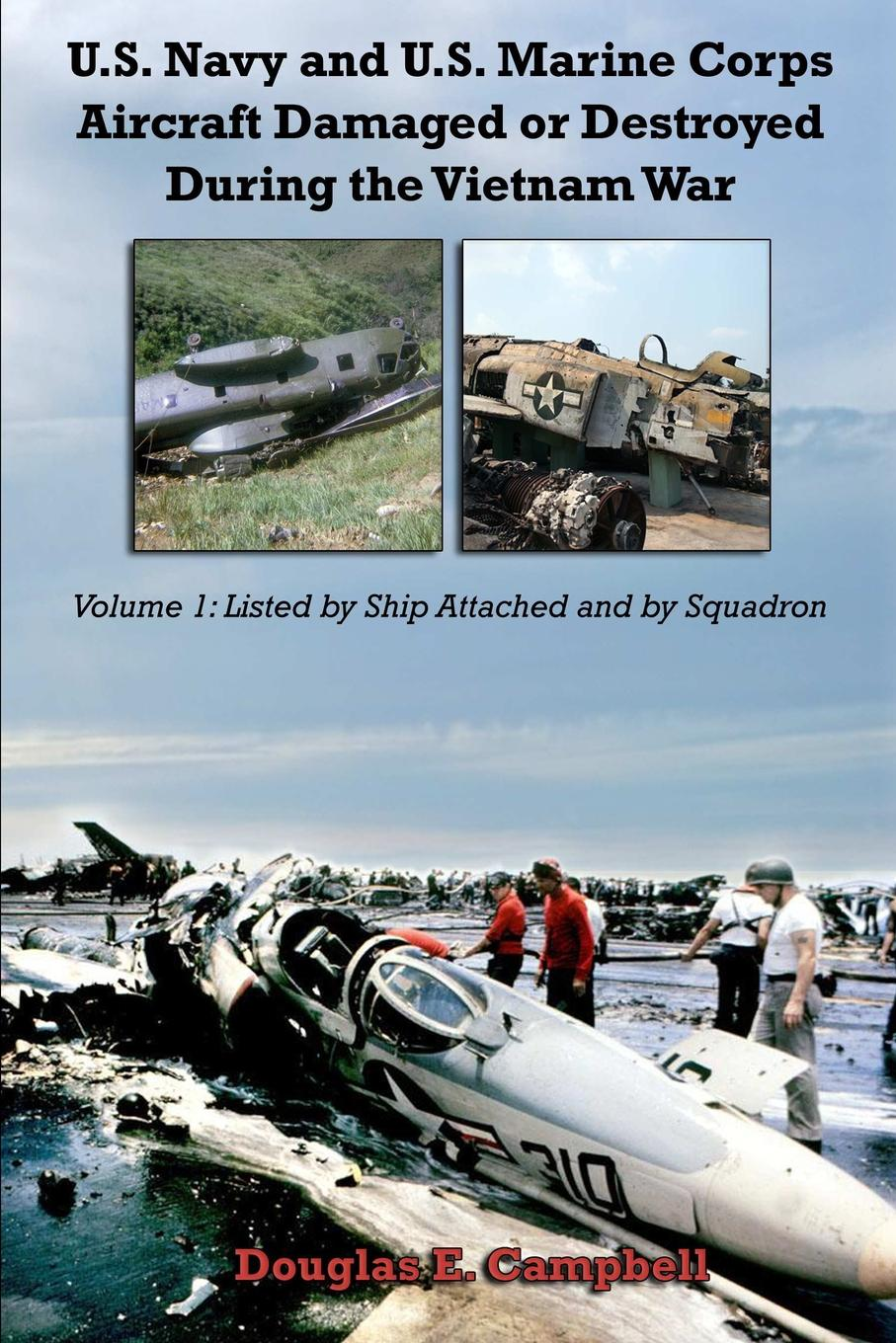 Douglas E. Campbell U.S. Navy and U.S. Marine Corps Aircraft Damaged or Destroyed During the Vietnam War. Volume 1. Listed by Ship Attached and by Squadron edward miller the vietnam war a documentary reader