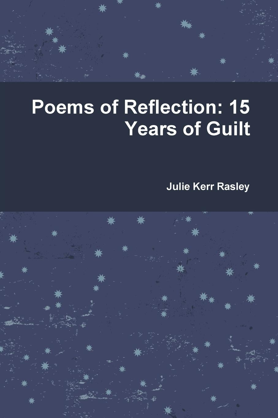 Julie Kerr Rasley Poems of Reflection. 15 Years of Guilt frances hesselbein my life in leadership the journey and lessons learned along the way