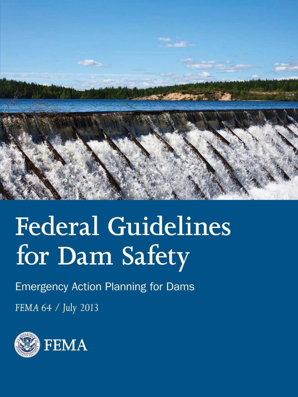 Federal Emergency Management Age (FEMA) Federal Guidelines for Dam Safety - Emergency Action Planning for Dams the damage manual
