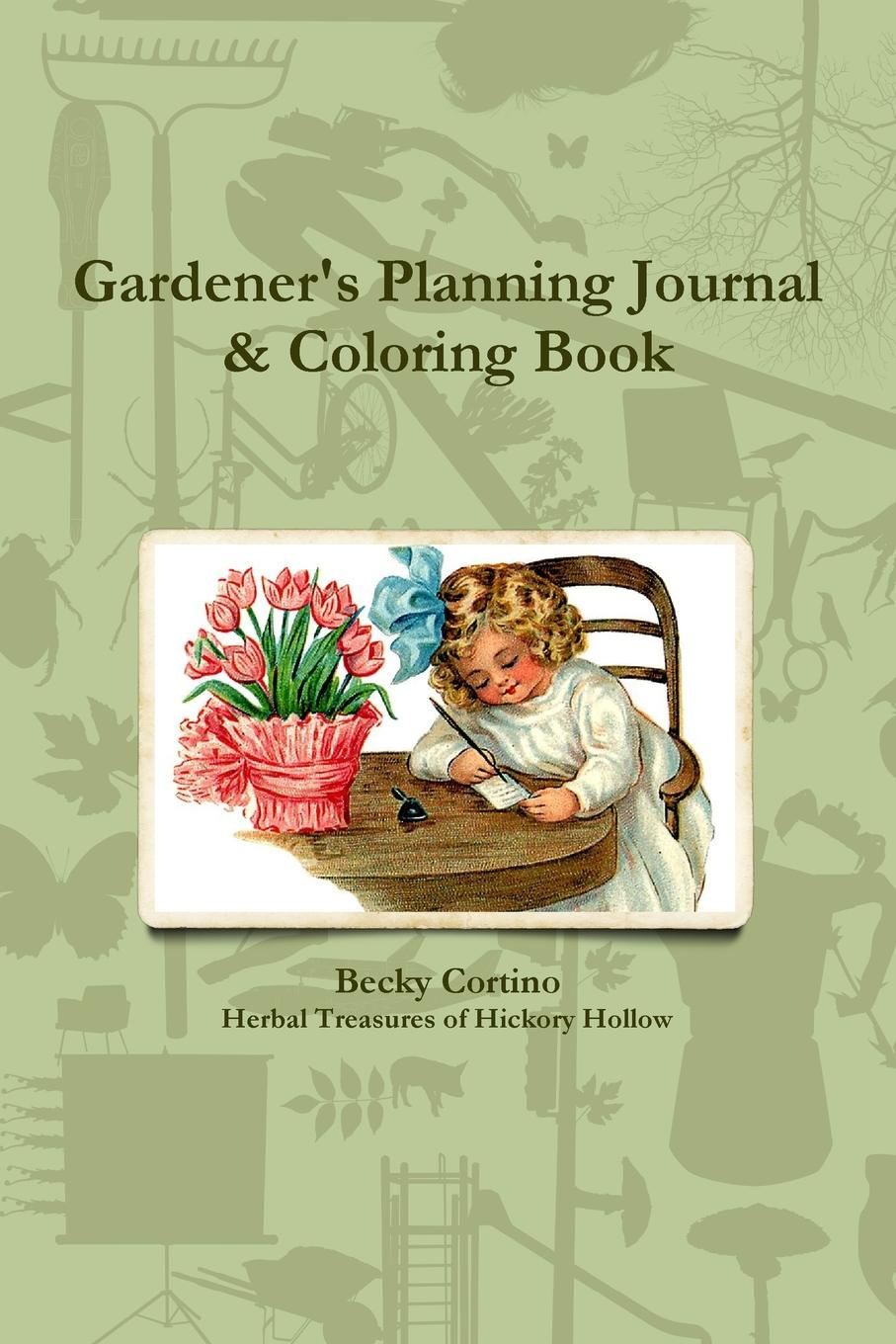 Becky Cortino Gardener.s Planning Journal . Coloring Book q and a a day for kids a three year journal