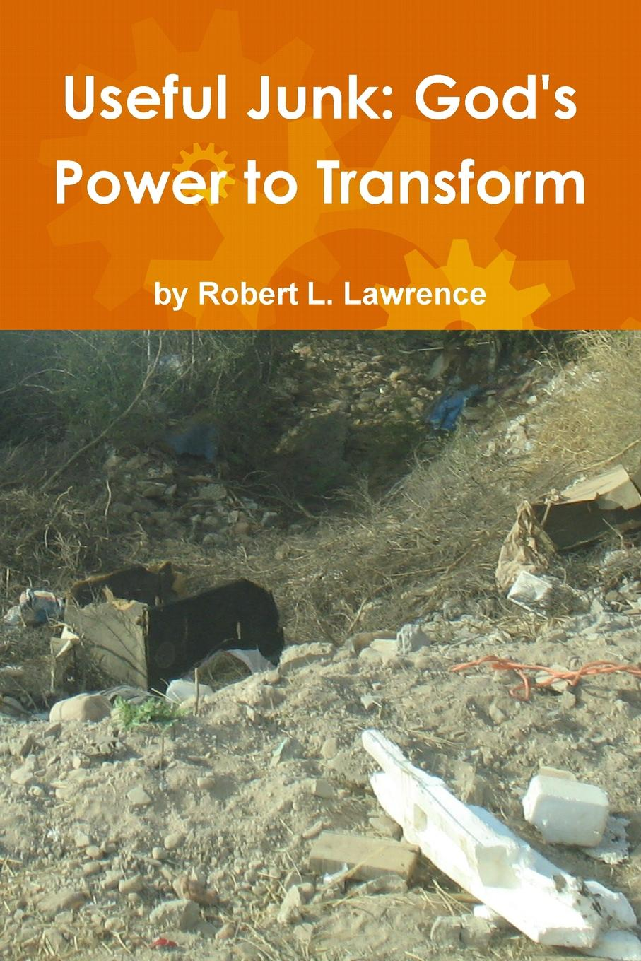 Robert L. Lawrence Useful Junk. God.s Power to Transform miraculous images and votive offerings in mexico