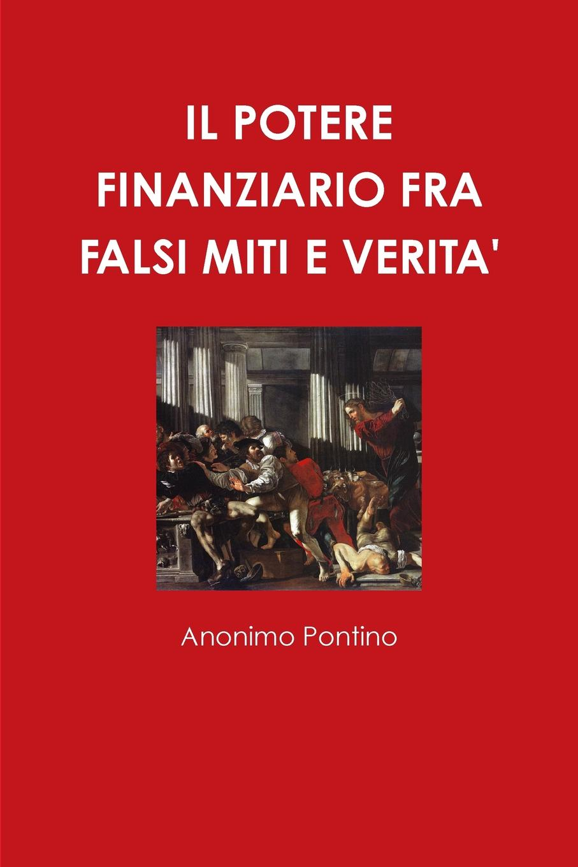 IL POTERE FINANZIARIO FRA FALSI MITI E VERITA. Un nuovo lavoro di Anonimo Pontino, studioso di dinamiche finanziarie...